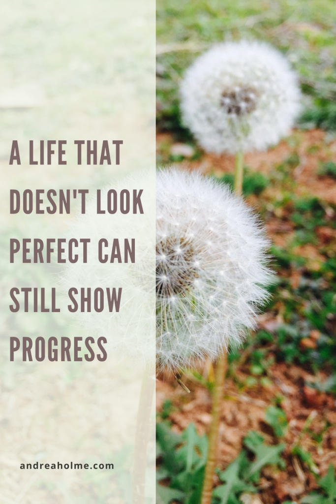 A LIFE THAT DOESN'T LOOK PERFECT CAN STILL SHOW PROGRESS